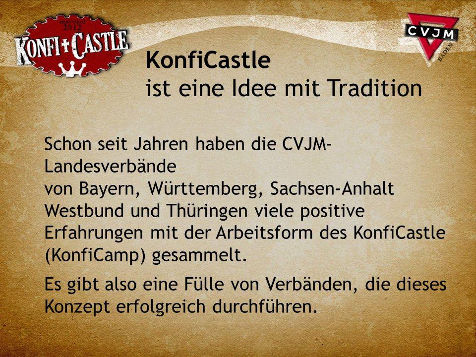 KonfiCastle ist eine Idee mit Tradition Schon seit Jahren haben die CVJM- Landesverbände von Bayern, Württemberg, Sachsen-Anhalt Westbund und Thüringen viele positive Erfahrungen mit der Arbeitsform des KonfiCastle (KonfiCamp) gesammelt.