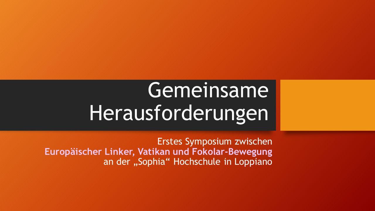 """Gemeinsame Herausforderungen Erstes Symposium zwischen Europäischer Linker, Vatikan und Fokolar-Bewegung an der """"Sophia"""" Hochschule in Loppiano"""