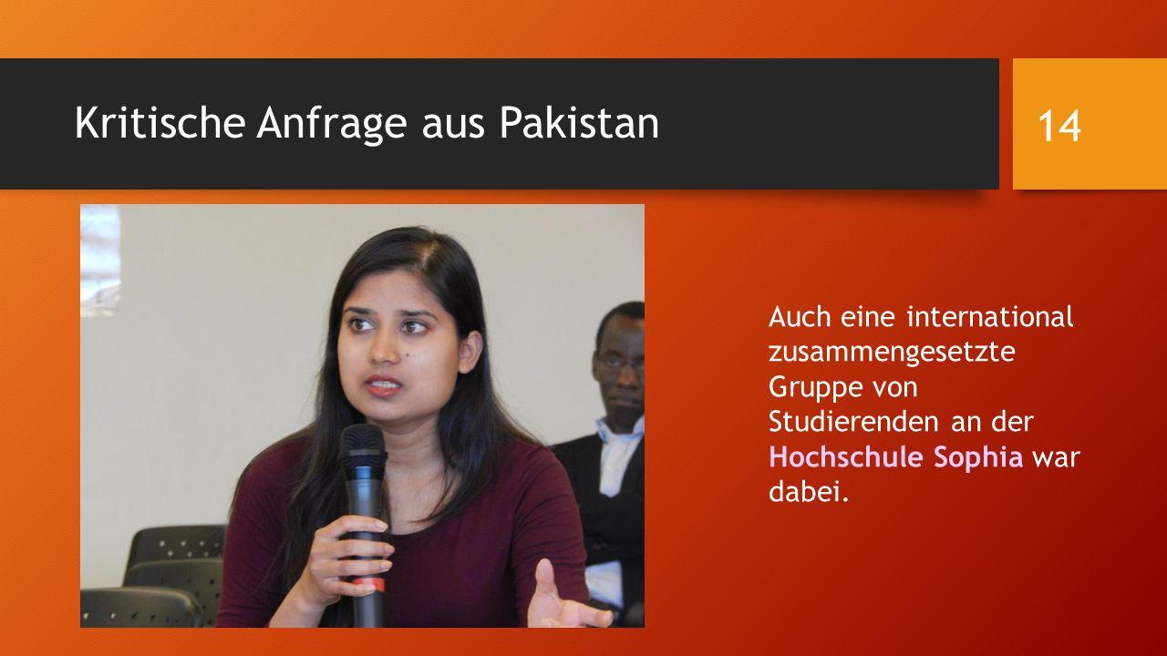 Kritische Anfrage aus Pakistan Auch eine international zusammengesetzte Gruppe von Studierenden an der Hochschule Sophia war dabei. 14