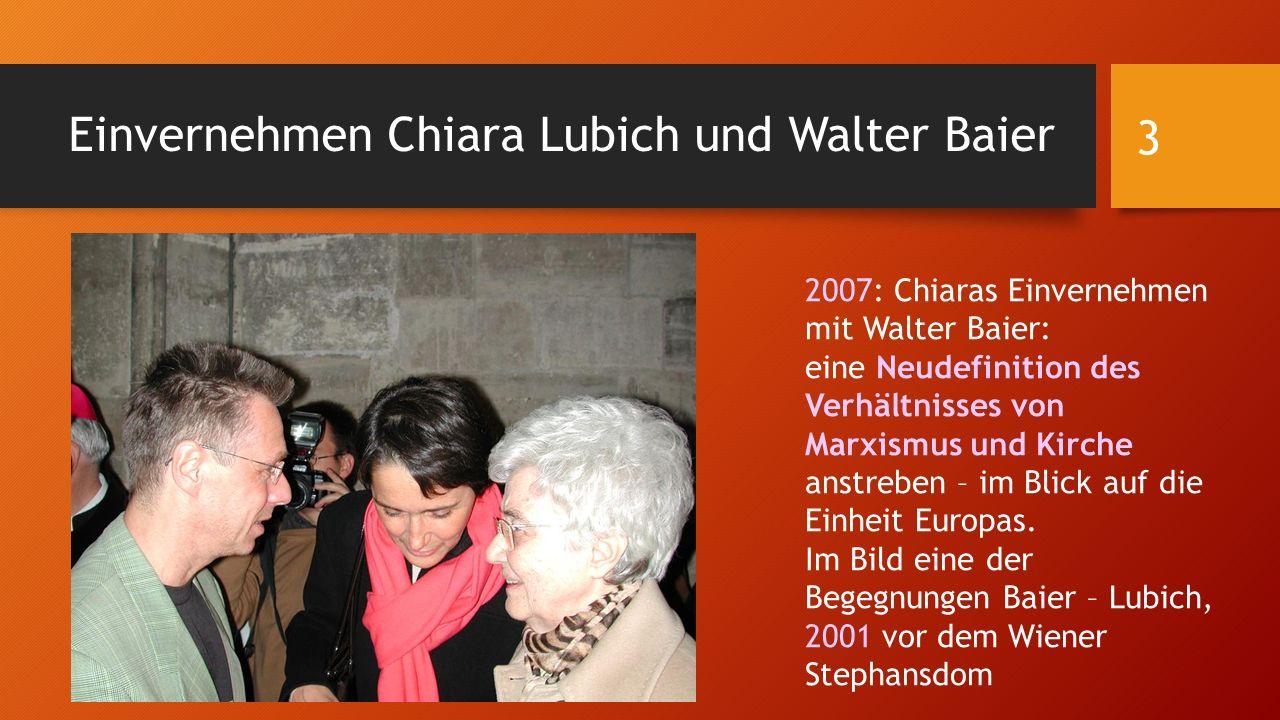 Einvernehmen Chiara Lubich und Walter Baier 2007: Chiaras Einvernehmen mit Walter Baier: eine Neudefinition des Verhältnisses von Marxismus und Kirche anstreben – im Blick auf die Einheit Europas.