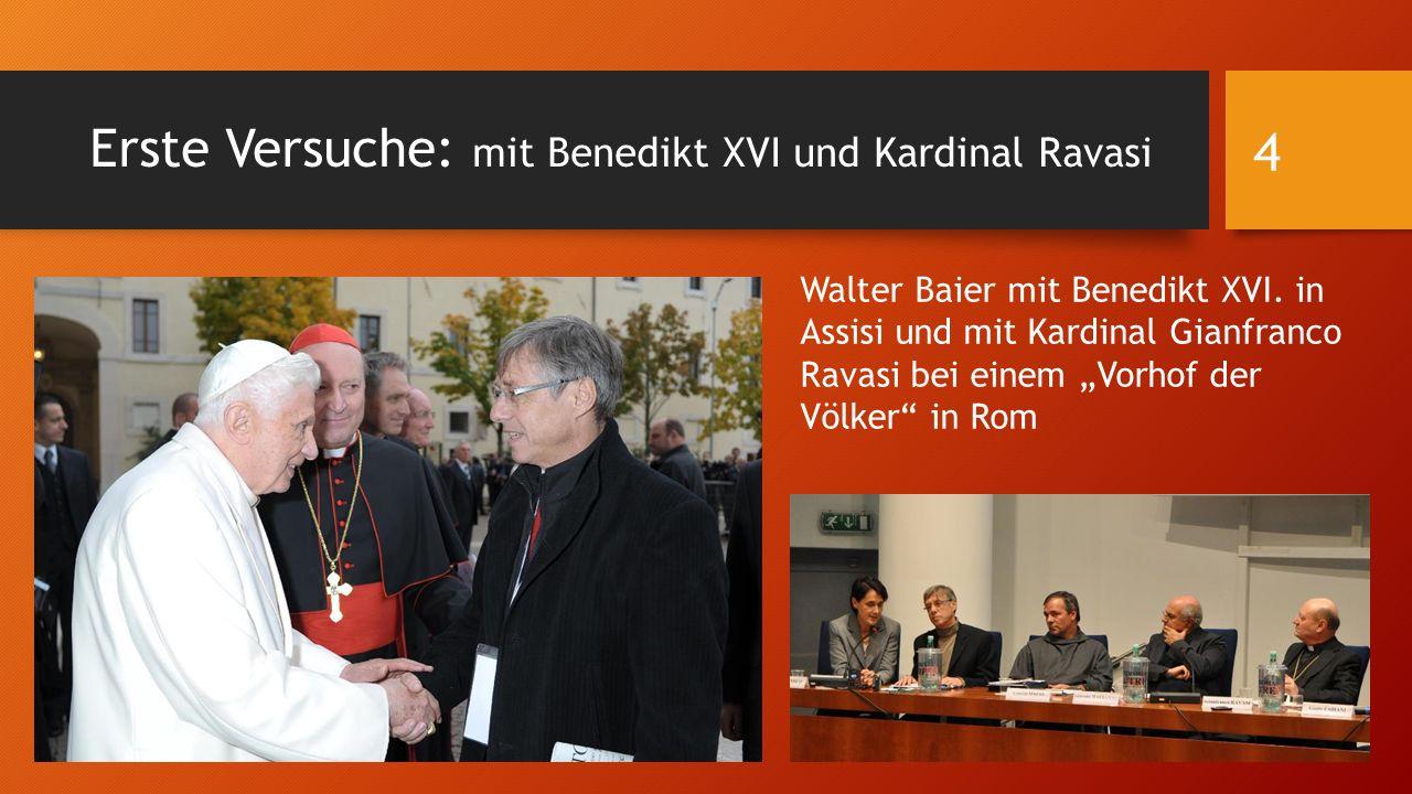 """Erste Versuche: mit Benedikt XVI und Kardinal Ravasi Walter Baier mit Benedikt XVI. in Assisi und mit Kardinal Gianfranco Ravasi bei einem """"Vorhof der"""