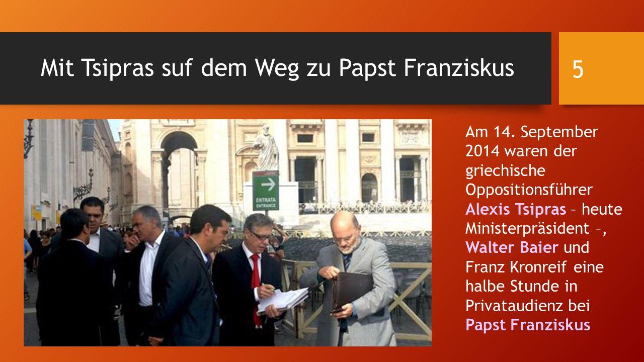 Mit Tsipras suf dem Weg zu Papst Franziskus Am 14. September 2014 waren der griechische Oppositionsführer Alexis Tsipras – heute Ministerpräsident –,