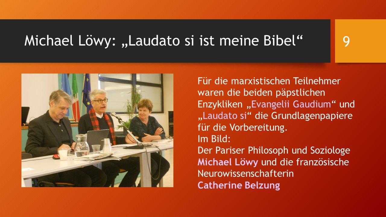 """Michael Löwy: """"Laudato si ist meine Bibel Für die marxistischen Teilnehmer waren die beiden päpstlichen Enzykliken """"Evangelii Gaudium und """"Laudato si die Grundlagenpapiere für die Vorbereitung."""