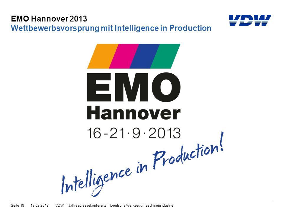 EMO Hannover 2013 19.02.2013VDW | Jahrespressekonferenz | Deutsche WerkzeugmaschinenindustrieSeite 18 Wettbewerbsvorsprung mit Intelligence in Production