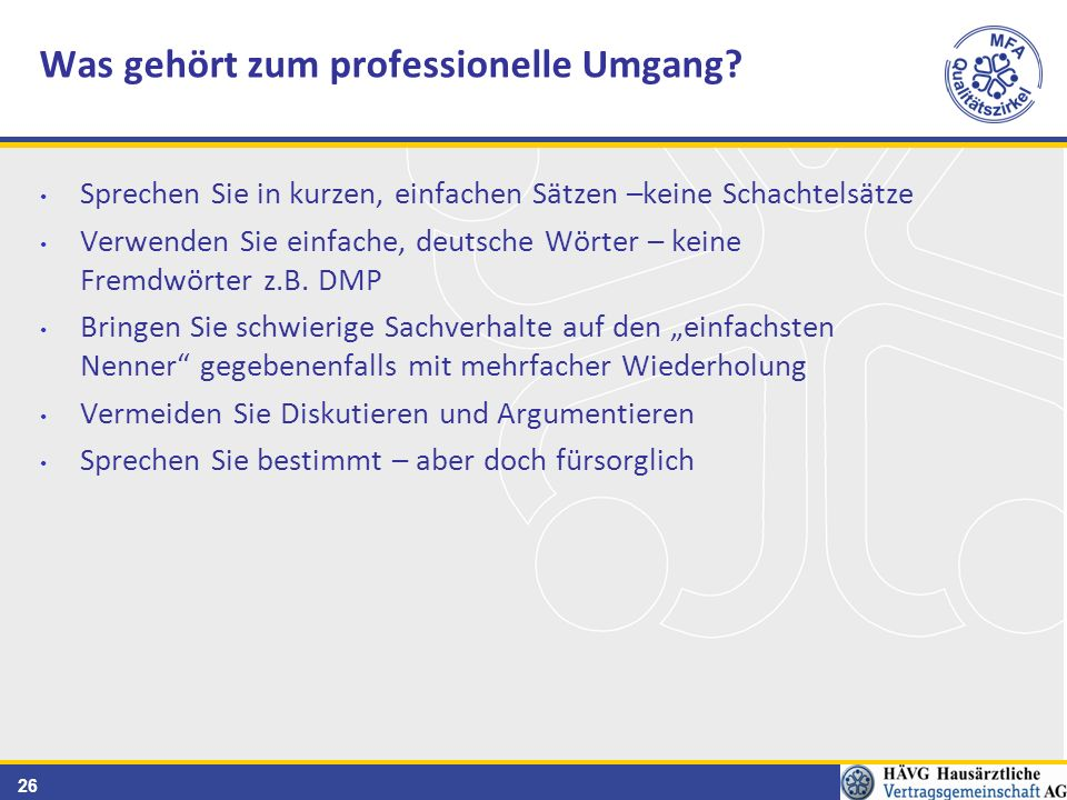 26 Sprechen Sie in kurzen, einfachen Sätzen –keine Schachtelsätze Verwenden Sie einfache, deutsche Wörter – keine Fremdwörter z.B.