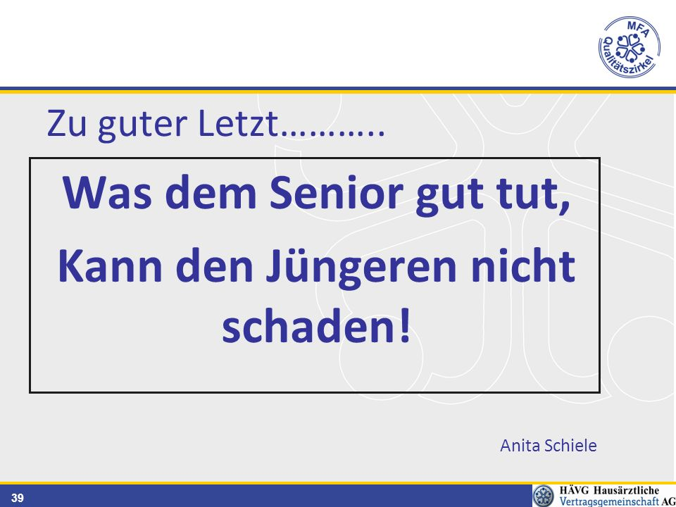 39 Zu guter Letzt……….. Was dem Senior gut tut, Kann den Jüngeren nicht schaden! Anita Schiele