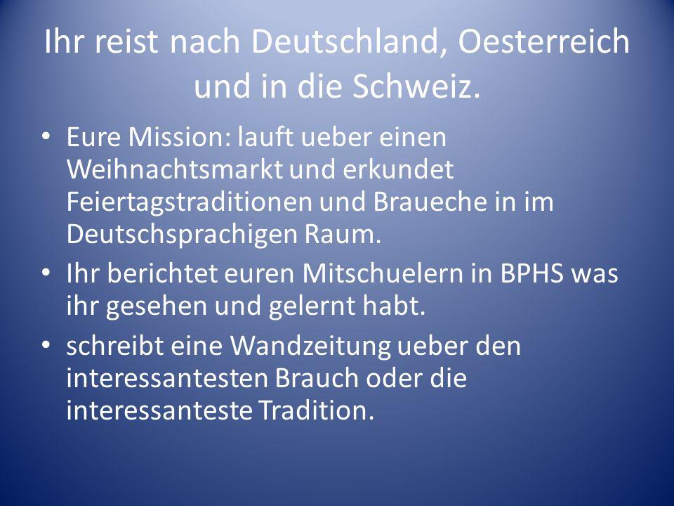Ihr reist nach Deutschland, Oesterreich und in die Schweiz.