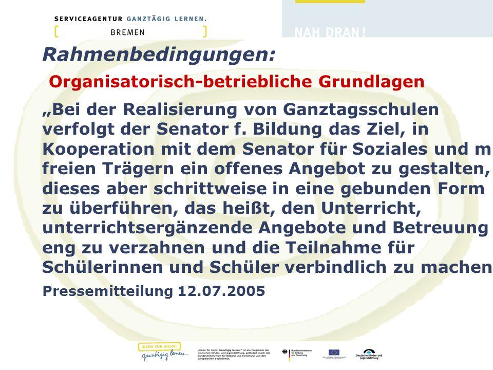 """Rahmenbedingungen: Organisatorisch-betriebliche Grundlagen """"Bei der Realisierung von Ganztagsschulen verfolgt der Senator f."""