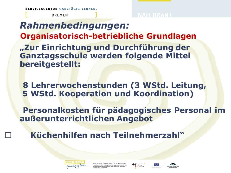 """Rahmenbedingungen: Organisatorisch-betriebliche Grundlagen """"Zur Einrichtung und Durchführung der Ganztagsschule werden folgende Mittel bereitgestellt: 8 Lehrerwochenstunden (3 WStd."""