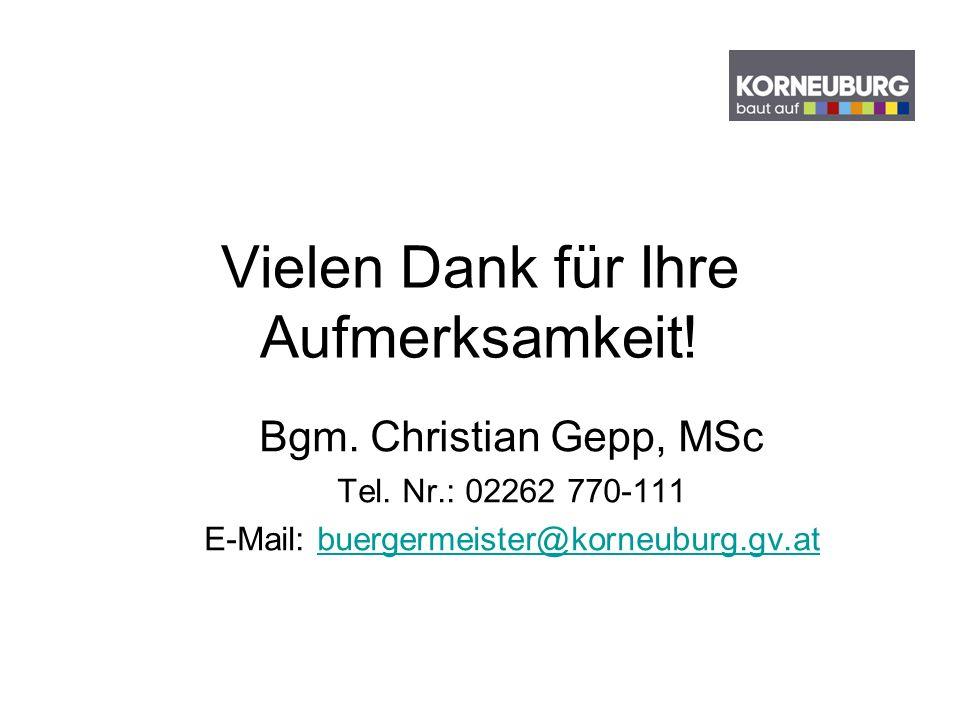 Vielen Dank für Ihre Aufmerksamkeit! Bgm. Christian Gepp, MSc Tel. Nr.: 02262 770-111 E-Mail: buergermeister@korneuburg.gv.atbuergermeister@korneuburg
