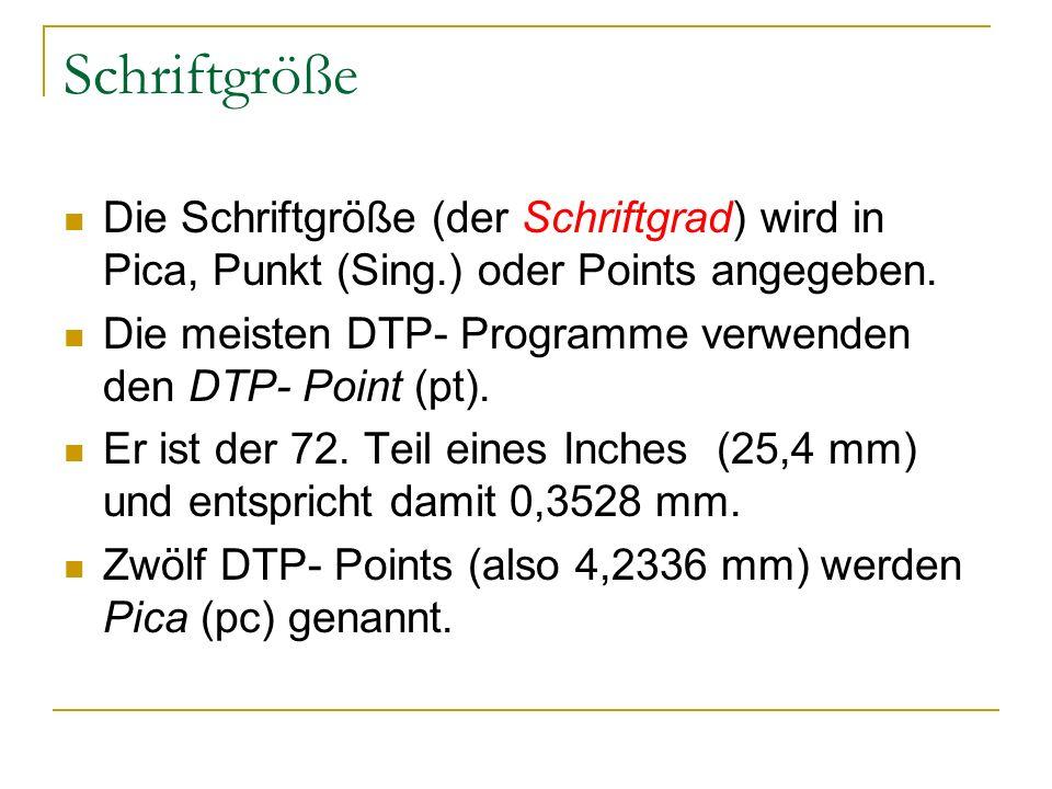 Schriftgröße Die Schriftgröße (der Schriftgrad) wird in Pica, Punkt (Sing.) oder Points angegeben. Die meisten DTP- Programme verwenden den DTP- Point