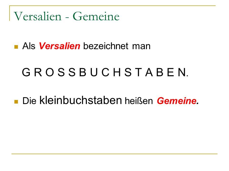 Versalien - Gemeine Als Versalien bezeichnet man G R O S S B U C H S T A B E N.