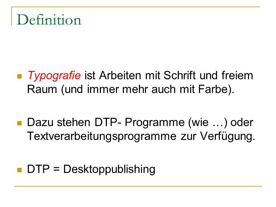 Definition Typografie ist Arbeiten mit Schrift und freiem Raum (und immer mehr auch mit Farbe). Dazu stehen DTP- Programme (wie …) oder Textverarbeitu