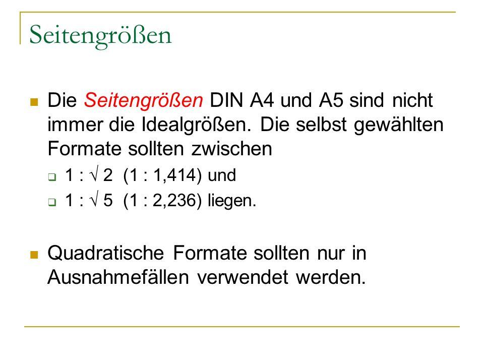 Seitengrößen Die Seitengrößen DIN A4 und A5 sind nicht immer die Idealgrößen. Die selbst gewählten Formate sollten zwischen  1 : √ 2 (1 : 1,414) und
