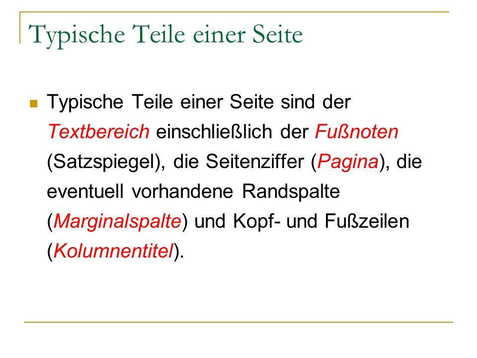 Typische Teile einer Seite Typische Teile einer Seite sind der Textbereich einschließlich der Fußnoten (Satzspiegel), die Seitenziffer (Pagina), die eventuell vorhandene Randspalte (Marginalspalte) und Kopf- und Fußzeilen (Kolumnentitel).