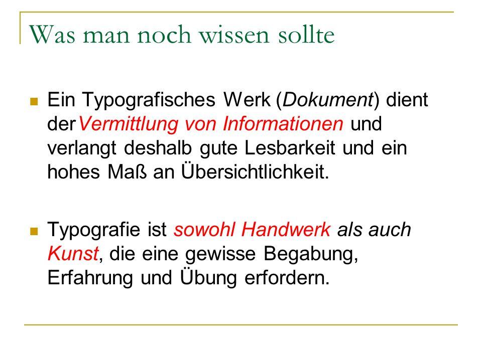 Was man noch wissen sollte Ein Typografisches Werk (Dokument) dient derVermittlung von Informationen und verlangt deshalb gute Lesbarkeit und ein hohes Maß an Übersichtlichkeit.