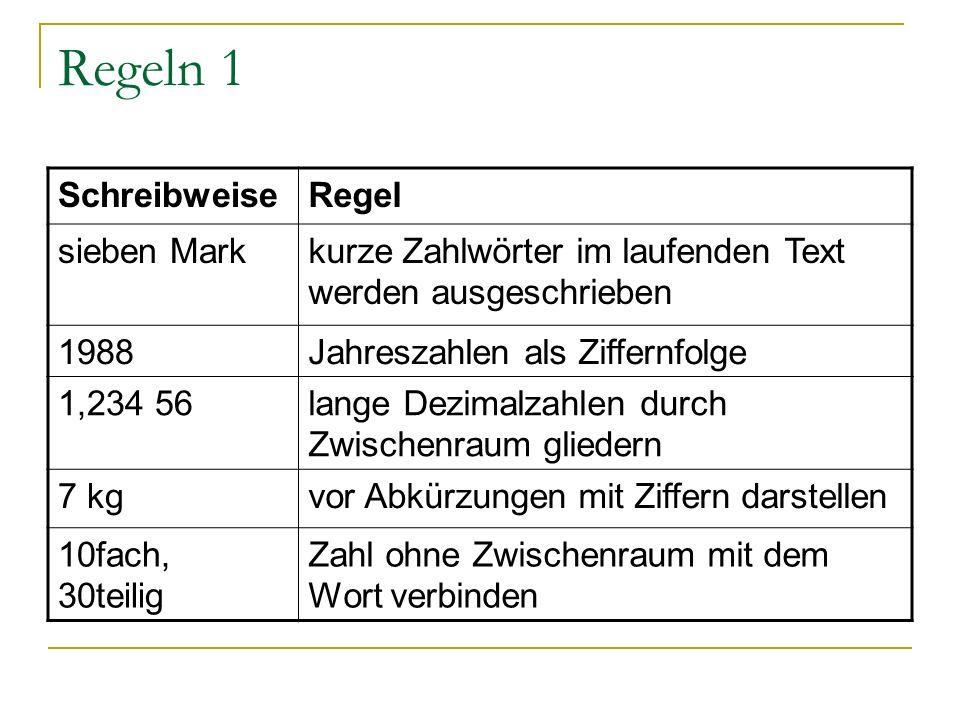 Regeln 1 SchreibweiseRegel sieben Markkurze Zahlwörter im laufenden Text werden ausgeschrieben 1988Jahreszahlen als Ziffernfolge 1,234 56lange Dezimal