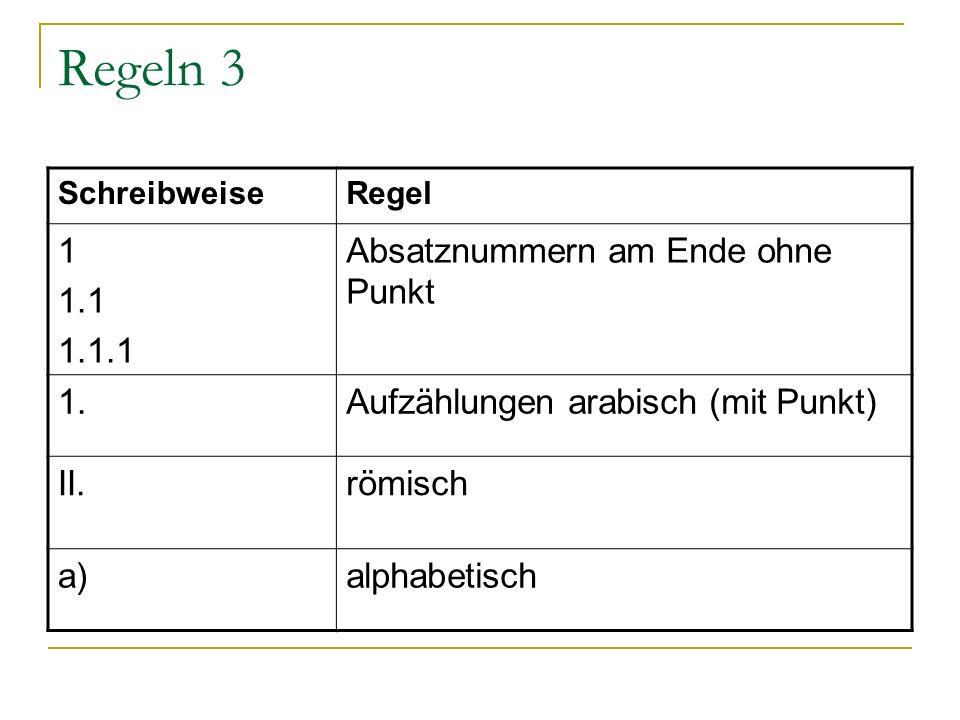 Regeln 3 SchreibweiseRegel 1 1.1 1.1.1 Absatznummern am Ende ohne Punkt 1.Aufzählungen arabisch (mit Punkt) II.römisch a)alphabetisch