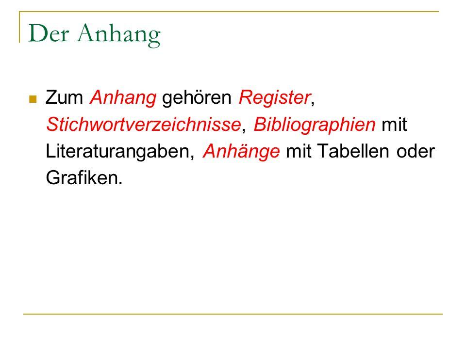 Der Anhang Zum Anhang gehören Register, Stichwortverzeichnisse, Bibliographien mit Literaturangaben, Anhänge mit Tabellen oder Grafiken.