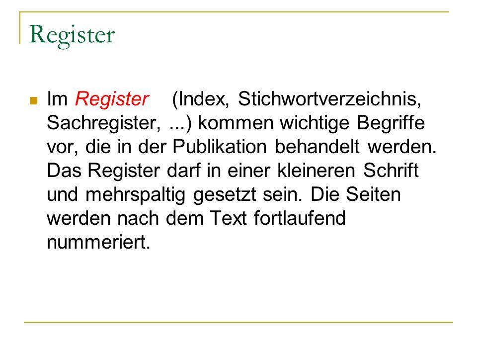 Register Im Register(Index, Stichwortverzeichnis, Sachregister,...) kommen wichtige Begriffe vor, die in der Publikation behandelt werden. Das Registe