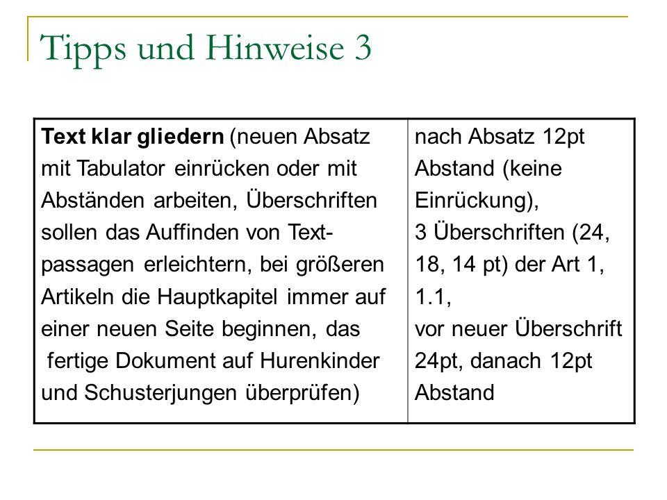 Tipps und Hinweise 3 Text klar gliedern (neuen Absatz mit Tabulator einrücken oder mit Abständen arbeiten, Überschriften sollen das Auffinden von Text