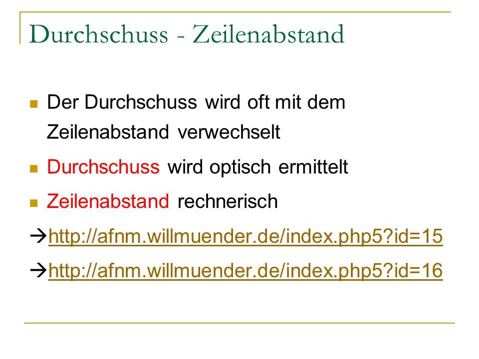 Durchschuss - Zeilenabstand Der Durchschuss wird oft mit dem Zeilenabstand verwechselt Durchschuss wird optisch ermittelt Zeilenabstand rechnerisch  http://afnm.willmuender.de/index.php5?id=15 http://afnm.willmuender.de/index.php5?id=15  http://afnm.willmuender.de/index.php5?id=16 http://afnm.willmuender.de/index.php5?id=16
