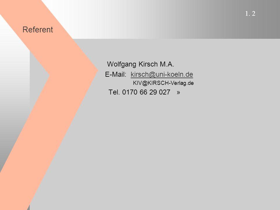 1. 2 Referent Wolfgang Kirsch M.A.