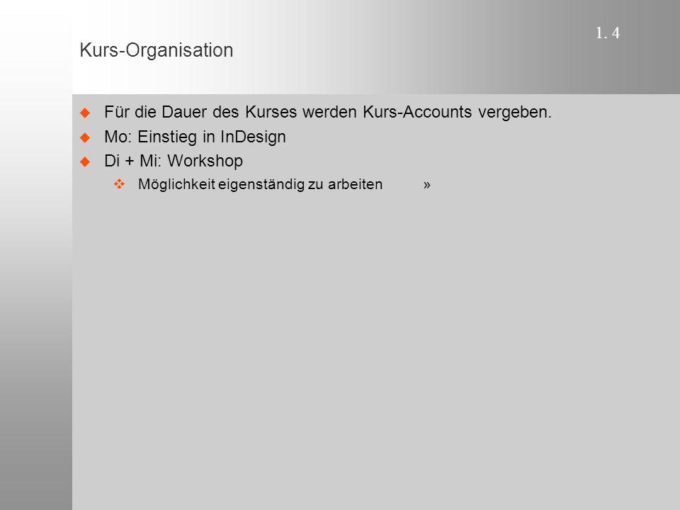 1. 4 Kurs-Organisation  Für die Dauer des Kurses werden Kurs-Accounts vergeben.