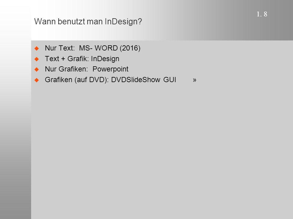 1. 8 Wann benutzt man InDesign.