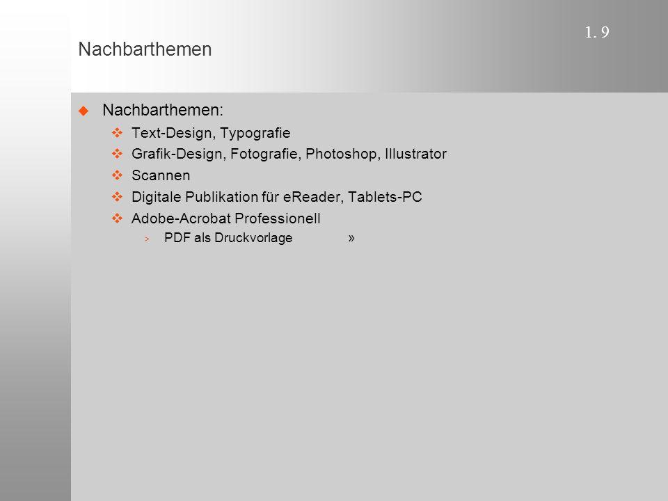 1. 9 Nachbarthemen  Nachbarthemen:  Text-Design, Typografie  Grafik-Design, Fotografie, Photoshop, Illustrator  Scannen  Digitale Publikation für
