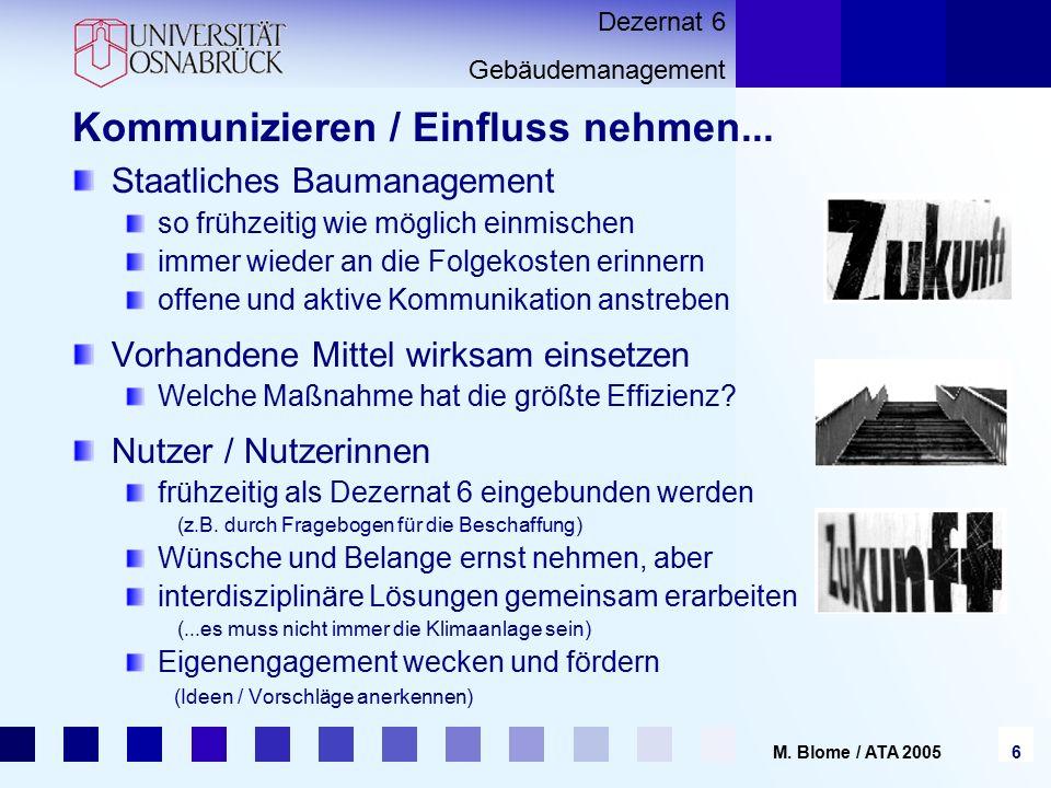 Dezernat 6 Gebäudemanagement 6 M. Blome / ATA 2005 Kommunizieren / Einfluss nehmen...