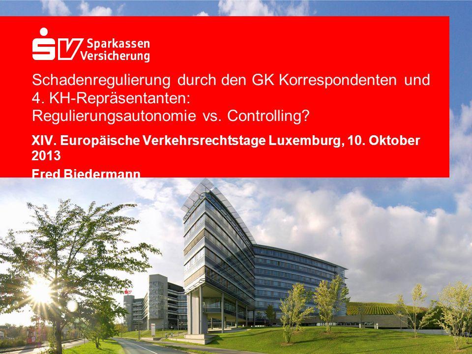 Schadenregulierung durch den GK Korrespondenten und 4. KH-Repräsentanten: Regulierungsautonomie vs. Controlling? XIV. Europäische Verkehrsrechtstage L