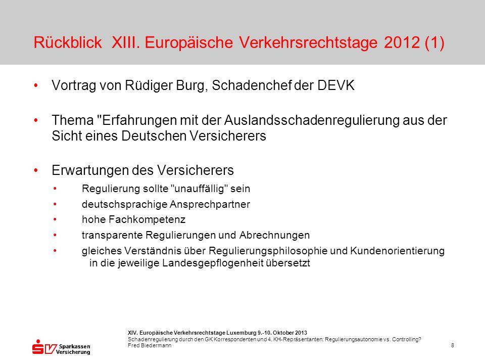 XIV. Europäische Verkehrsrechtstage Luxemburg 9.-10. Oktober 2013 Schadenregulierung durch den GK Korrespondenten und 4. KH-Repräsentanten: Regulierun