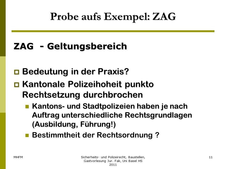 MHFMSicherheits- und Polizeirecht, Baustellen, Gastvorlesung Jur. Fak, Uni Basel HS 2011 11 Probe aufs Exempel: ZAG ZAG - Geltungsbereich  Bedeutung