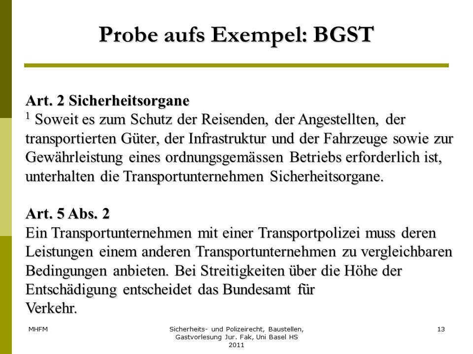 MHFMSicherheits- und Polizeirecht, Baustellen, Gastvorlesung Jur. Fak, Uni Basel HS 2011 13 Probe aufs Exempel: BGST Art. 2 Sicherheitsorgane 1 Soweit