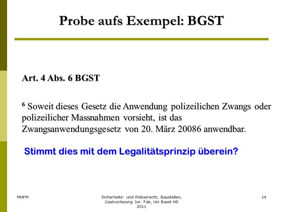 MHFMSicherheits- und Polizeirecht, Baustellen, Gastvorlesung Jur. Fak, Uni Basel HS 2011 14 Probe aufs Exempel: BGST Art. 4 Abs. 6 BGST 6 Soweit diese