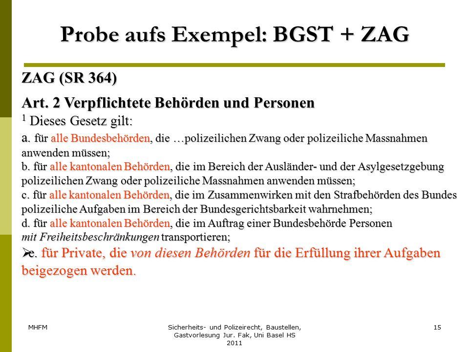 MHFMSicherheits- und Polizeirecht, Baustellen, Gastvorlesung Jur. Fak, Uni Basel HS 2011 15 Probe aufs Exempel: BGST + ZAG ZAG (SR 364) Art. 2 Verpfli