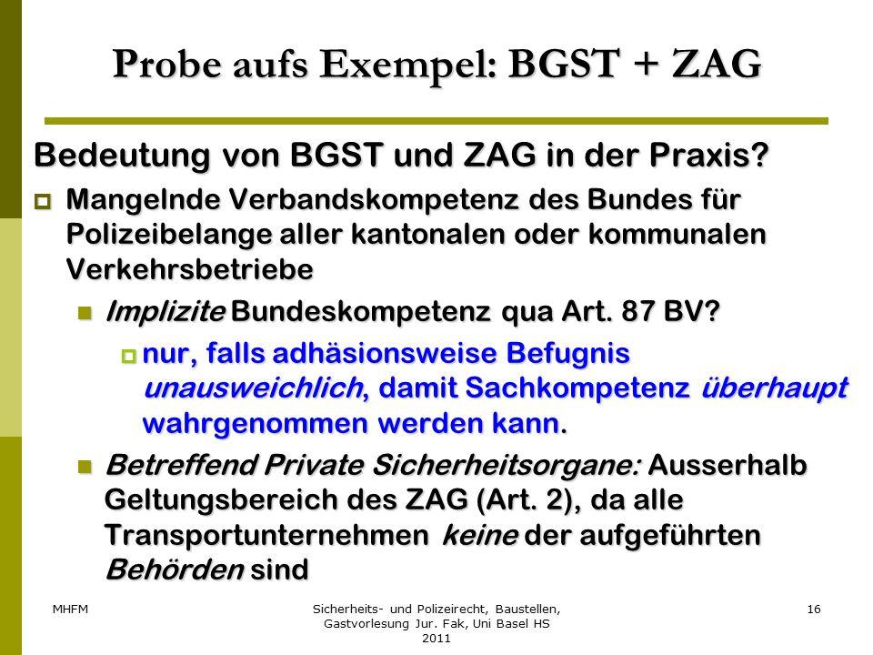 MHFMSicherheits- und Polizeirecht, Baustellen, Gastvorlesung Jur. Fak, Uni Basel HS 2011 16 Probe aufs Exempel: BGST + ZAG Bedeutung von BGST und ZAG