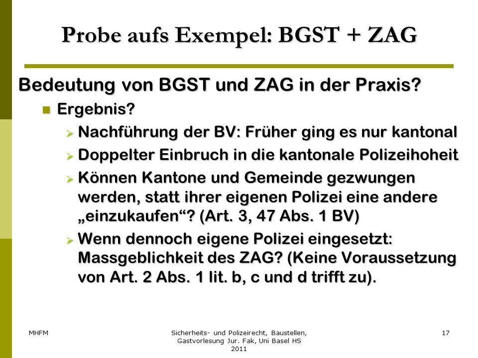 MHFMSicherheits- und Polizeirecht, Baustellen, Gastvorlesung Jur. Fak, Uni Basel HS 2011 17 Probe aufs Exempel: BGST + ZAG Bedeutung von BGST und ZAG