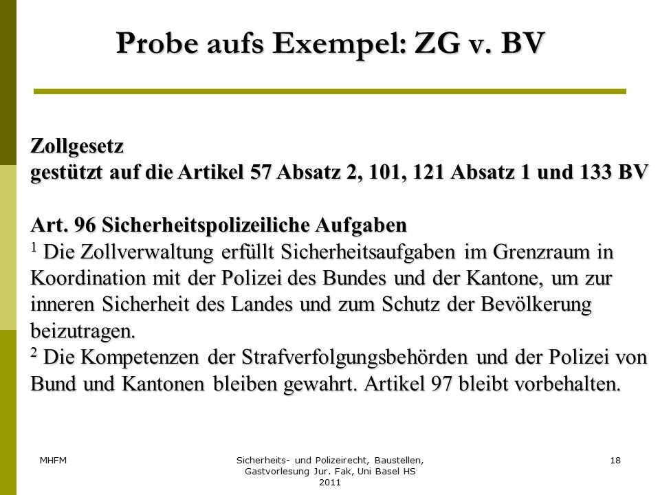 MHFMSicherheits- und Polizeirecht, Baustellen, Gastvorlesung Jur. Fak, Uni Basel HS 2011 18 Probe aufs Exempel: ZG v. BV Zollgesetz gestützt auf die A
