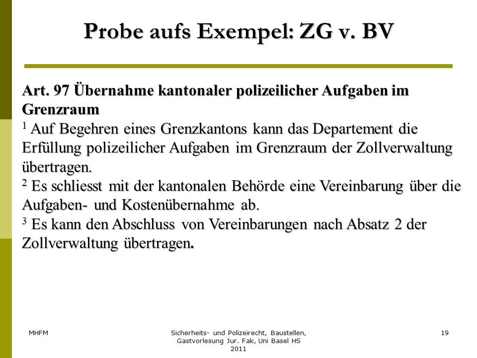 MHFMSicherheits- und Polizeirecht, Baustellen, Gastvorlesung Jur. Fak, Uni Basel HS 2011 19 Probe aufs Exempel: ZG v. BV Art. 97 Übernahme kantonaler