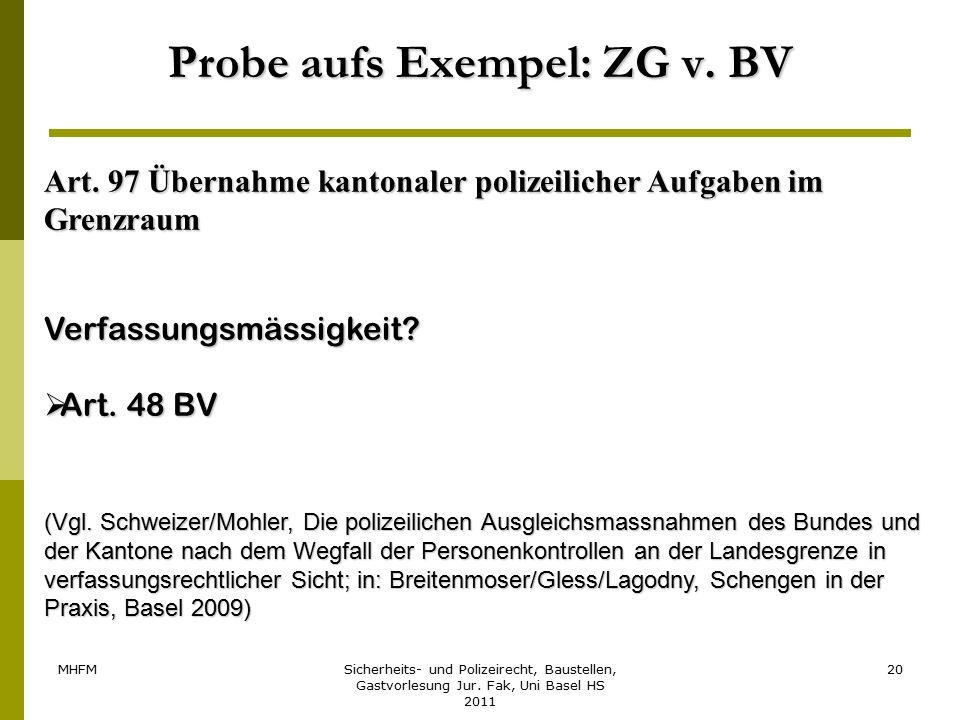 MHFMSicherheits- und Polizeirecht, Baustellen, Gastvorlesung Jur. Fak, Uni Basel HS 2011 20 Probe aufs Exempel: ZG v. BV Art. 97 Übernahme kantonaler