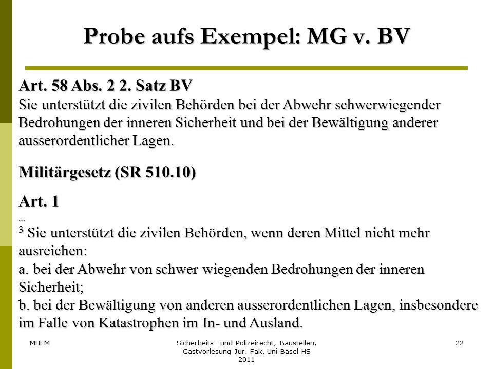 MHFMSicherheits- und Polizeirecht, Baustellen, Gastvorlesung Jur. Fak, Uni Basel HS 2011 22 Probe aufs Exempel: MG v. BV Art. 58 Abs. 2 2. Satz BV Sie