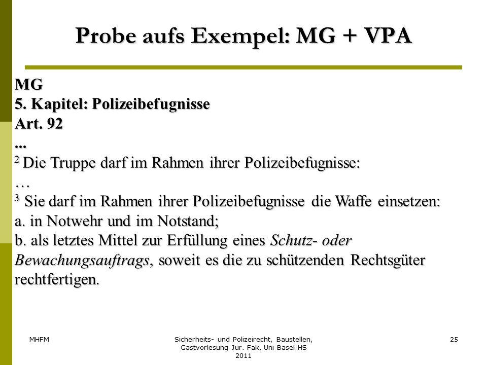 MHFMSicherheits- und Polizeirecht, Baustellen, Gastvorlesung Jur. Fak, Uni Basel HS 2011 25 Probe aufs Exempel: MG + VPA MG 5. Kapitel: Polizeibefugni