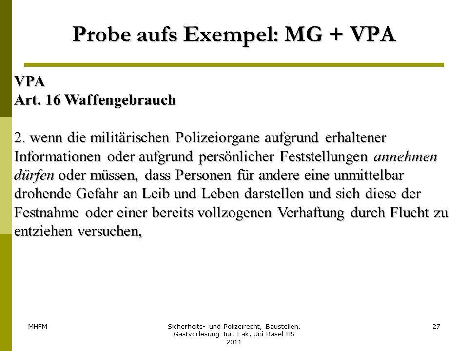 MHFMSicherheits- und Polizeirecht, Baustellen, Gastvorlesung Jur. Fak, Uni Basel HS 2011 27 Probe aufs Exempel: MG + VPA VPA Art. 16 Waffengebrauch 2.
