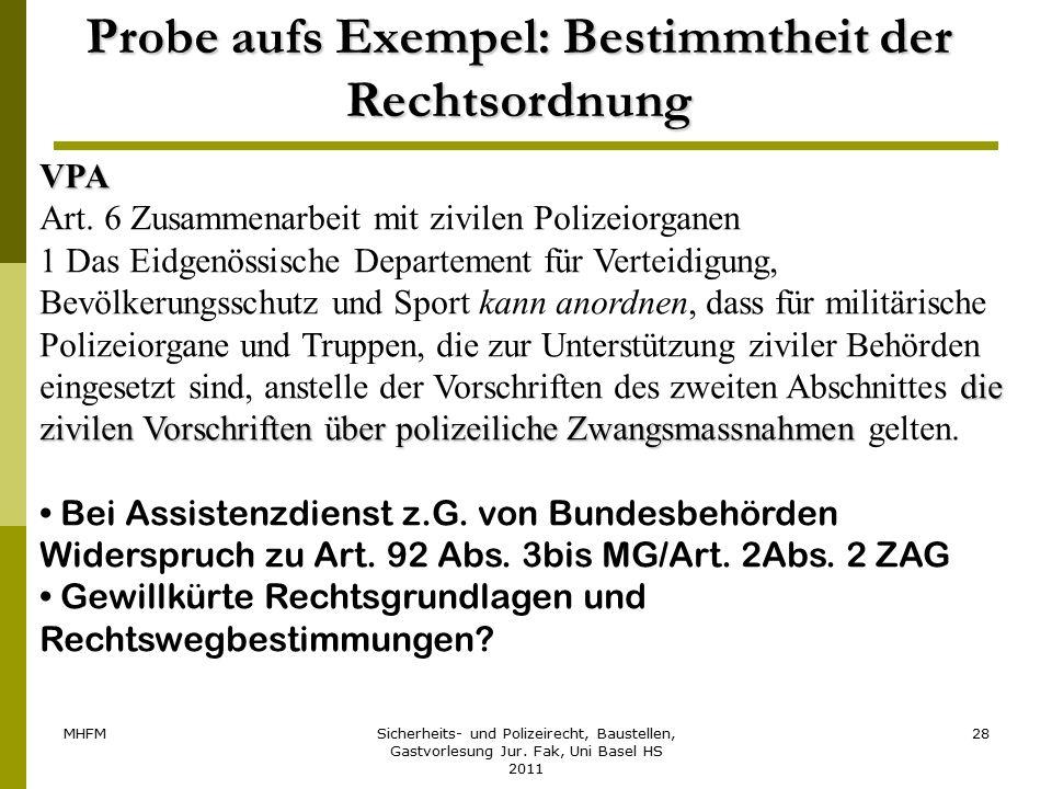 MHFMSicherheits- und Polizeirecht, Baustellen, Gastvorlesung Jur. Fak, Uni Basel HS 2011 28 Probe aufs Exempel: Bestimmtheit der Rechtsordnung VPA Art