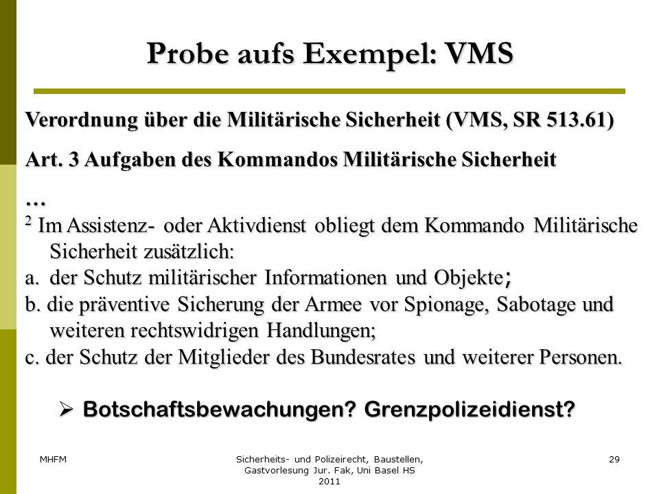 MHFMSicherheits- und Polizeirecht, Baustellen, Gastvorlesung Jur. Fak, Uni Basel HS 2011 29 Probe aufs Exempel: VMS Verordnung über die Militärische S