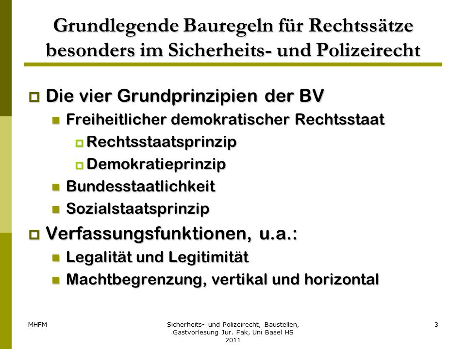 MHFMSicherheits- und Polizeirecht, Baustellen, Gastvorlesung Jur. Fak, Uni Basel HS 2011 3 Grundlegende Bauregeln für Rechtssätze besonders im Sicherh