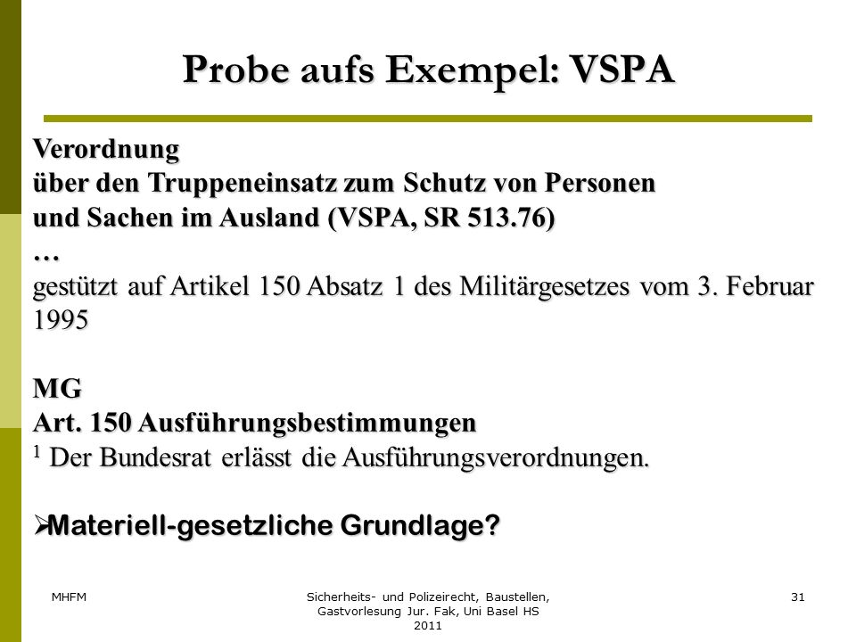 MHFMSicherheits- und Polizeirecht, Baustellen, Gastvorlesung Jur. Fak, Uni Basel HS 2011 31 Probe aufs Exempel: VSPA Verordnung über den Truppeneinsat
