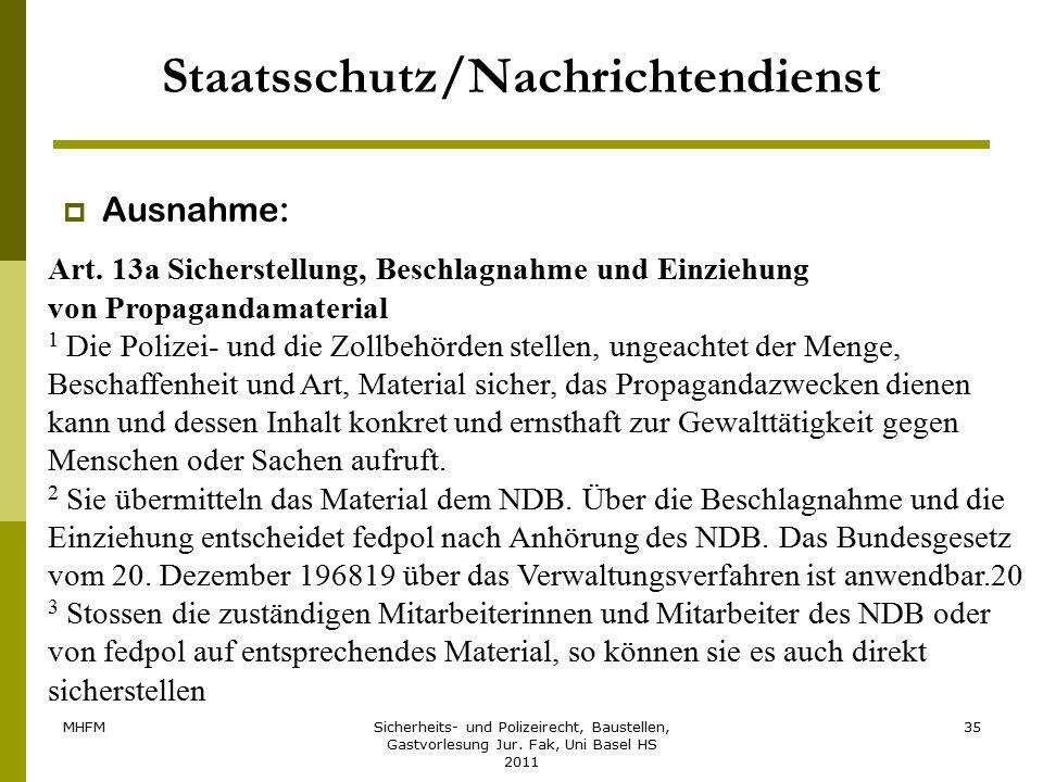 MHFMSicherheits- und Polizeirecht, Baustellen, Gastvorlesung Jur. Fak, Uni Basel HS 2011 35 Staatsschutz/Nachrichtendienst  Ausnahme: Art. 13a Sicher